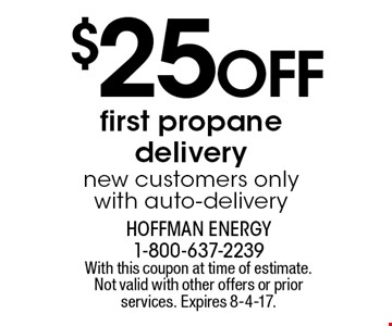 $25 off first propane delivery. New customers only. With auto-delivery. With this coupon at time of estimate. Not valid with other offers or prior services. Expires 8-4-17.