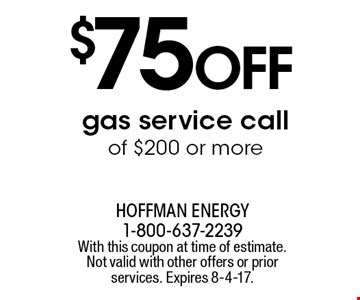 $75 off gas service call of $200 or more. With this coupon at time of estimate. Not valid with other offers or prior services. Expires 8-4-17.