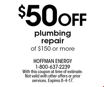 $50 off plumbing repair of $150 or more. With this coupon at time of estimate. Not valid with other offers or prior services. Expires 8-4-17.
