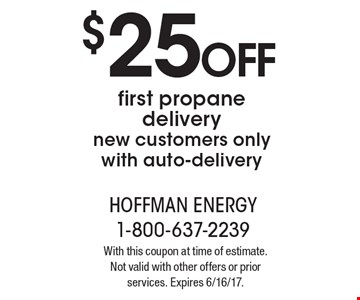 $25 OFF first propane delivery. new customers only. with auto-delivery. With this coupon at time of estimate. Not valid with other offers or prior services. Expires 6/16/17.