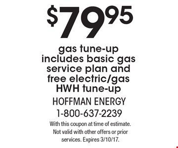 $79.95 gas tune-up includes basic gas service plan and free electric/gas HWH tune-up. With this coupon at time of estimate.Not valid with other offers or prior services. Expires 3/10/17.