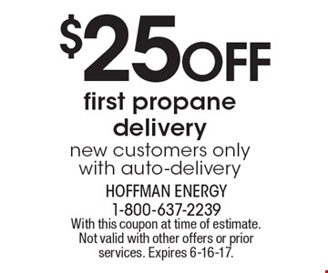 $25 OFF first propane delivery. new customers only. with auto-delivery. With this coupon at time of estimate. Not valid with other offers or prior services. Expires 6-16-17.