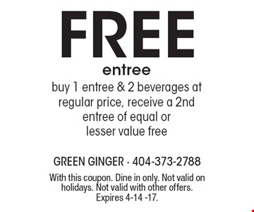 Free entreebuy 1 entree & 2 beverages at regular price, receive a 2nd entree of equal or lesser value free. With this coupon. Dine in only. Not valid on holidays. Not valid with other offers. Expires 4-14 -17.