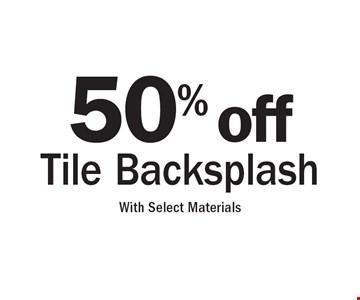 50% off Tile Backsplash With Select Materials.