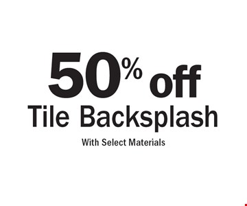 50% off Tile Backsplash With Select Materials.