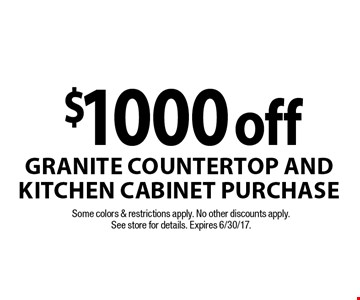 $1000 off granite countertop and kitchen cabinet purchase. Some colors & restrictions apply. No other discounts apply. See store for details. Expires 6/30/17.