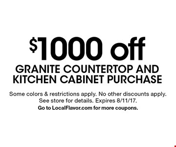 $1000 off GRANITE COUNTERTOP AND KITCHEN CABINET PURCHASE. Some colors & restrictions apply. No other discounts apply. See store for details. Expires 8/11/17. Go to LocalFlavor.com for more coupons.