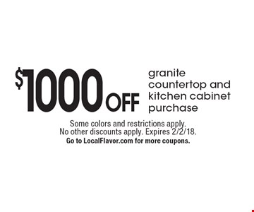 $1000 Off granite countertop and kitchen cabinet purchase. Some colors and restrictions apply. No other discounts apply. Expires 2/2/18. Go to LocalFlavor.com for more coupons.