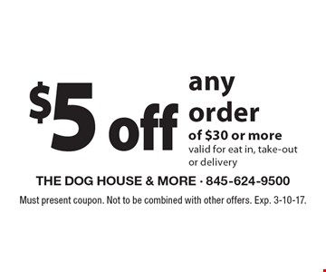 $5 off any order of $30 or more valid for eat in, take-out or delivery. Must present coupon. Not to be combined with other offers. Exp. 3-10-17.