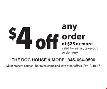 $4 off any order of $25 or more valid for eat in, take-out or delivery. Must present coupon. Not to be combined with other offers. Exp. 3-10-17.