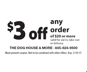 $3 off any order of $20 or more valid for eat in, take-out or delivery. Must present coupon. Not to be combined with other offers. Exp. 3-10-17.
