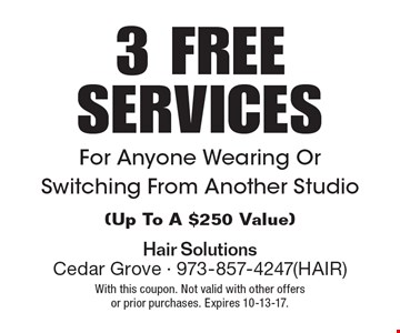3 FREE SERVICES For Anyone Wearing Or Switching From Another Studio(Up To A $250 Value). With this coupon. Not valid with other offers or prior purchases. Expires 10-13-17.