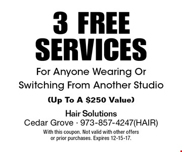 3 FREE SERVICES For Anyone Wearing Or Switching From Another Studio (Up To A $250 Value). With this coupon. Not valid with other offers or prior purchases. Expires 12-15-17.