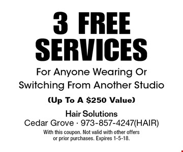 3 FREE SERVICES For Anyone Wearing Or  Switching From Another Studio (Up To A $250 Value). With this coupon. Not valid with other offers or prior purchases. Expires 1-5-18.