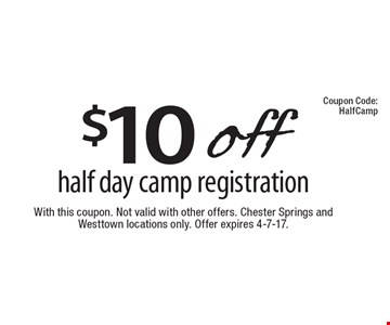 $10 off half day camp registration. With this coupon. Not valid with other offers. Chester Springs and Westtown locations only. Offer expires 4-7-17.