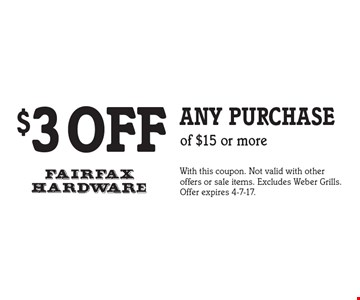 $3 OFF any purchase of $15 or more. With this coupon. Not valid with other offers or sale items. Excludes Weber Grills. Offer expires 4-7-17.