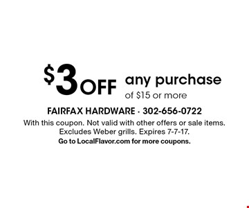 $3 Off any purchase of $15 or more. With this coupon. Not valid with other offers or sale items. Excludes Weber grills. Expires 7-7-17. Go to LocalFlavor.com for more coupons.