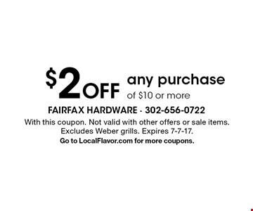 $2 Off any purchase of $10 or more. With this coupon. Not valid with other offers or sale items. Excludes Weber grills. Expires 7-7-17. Go to LocalFlavor.com for more coupons.