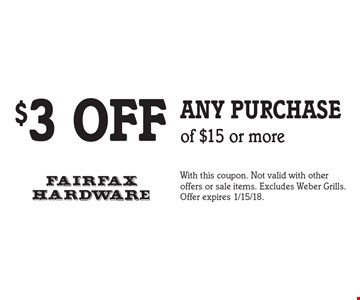 $3 off any purchase of $15 or more. With this coupon. Not valid with other offers or sale items. Excludes Weber Grills. Offer expires 1/15/18.