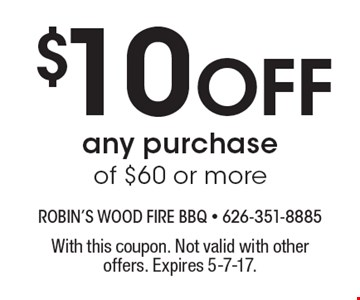$10 Off any purchase of $60 or more. With this coupon. Not valid with other offers. Expires 5-7-17.