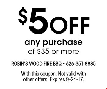 $5 Off any purchase of $35 or more. With this coupon. Not valid with other offers. Expires 9-22-17.