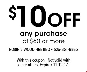 $10 Off any purchase of $60 or more. With this coupon.Not valid with other offers. Expires 11-12-17.