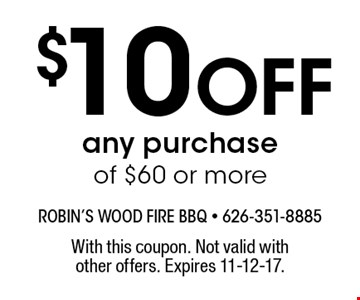 $10 Off any purchase of $60 or more. With this coupon. Not valid with other offers. Expires 11-12-17.