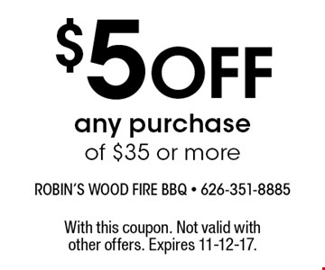 $5 Off any purchase of $35 or more. With this coupon. Not valid with other offers. Expires 11-12-17.