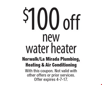 $100 off new water heater. With this coupon. Not valid with other offers or prior services. Offer expires 4-7-17.