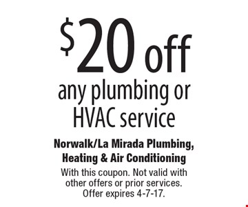 $20 off any plumbing or HVAC service. With this coupon. Not valid with other offers or prior services. Offer expires 4-7-17.