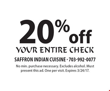 20%off your entire check. No min. purchase necessary. Excludes alcohol. Must present this ad. One per visit. Expires 3/24/17.