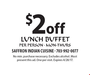 $2 off lunch buffet per person - mon-thurs. No min. purchase necessary. Excludes alcohol. Must present this ad. One per visit. Expires 4/28/17.