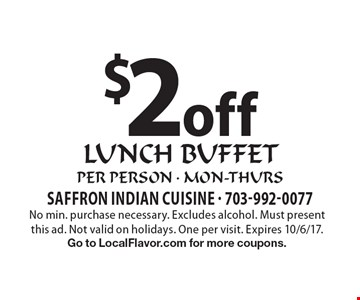$2 off lunch buffet per person - mon-thurs. No min. purchase necessary. Excludes alcohol. Must present this ad. Not valid on holidays. One per visit. Expires 10/6/17. Go to LocalFlavor.com for more coupons.