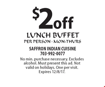 $2 Off Lunch Buffet Per Person. Mon-Thurs. No min. purchase necessary. 