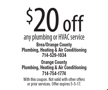 $20 off any plumbing or HVAC service. With this coupon. Not valid with other offers or prior services. Offer expires 5-5-17.