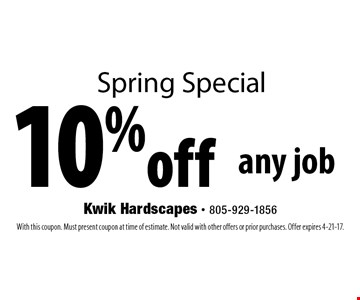 Spring Special 10% off any job. With this coupon. Must present coupon at time of estimate. Not valid with other offers or prior purchases. Offer expires 4-21-17.