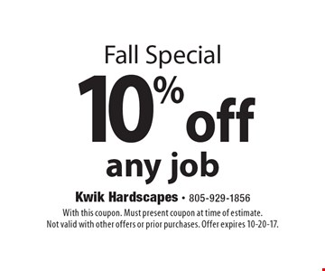 Fall Special 10% off any job. With this coupon. Must present coupon at time of estimate. Not valid with other offers or prior purchases. Offer expires 10-20-17.