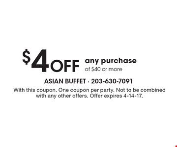 $4 Off any purchase of $40 or more. With this coupon. One coupon per party. Not to be combined with any other offers. Offer expires 4-14-17.