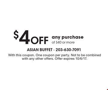 $4 Off any purchase of $40 or more. With this coupon. One coupon per party. Not to be combined with any other offers. Offer expires 10/6/17.