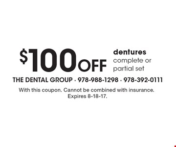 $100 Off dentures complete or partial set. With this coupon. Cannot be combined with insurance.Expires 8-18-17.
