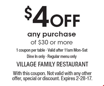 $4 Off any purchase of $30 or more. 1 coupon per table. Valid after 11am Mon-Sat. Dine In only. Regular menu only. With this coupon. Not valid with any other offer, special or discount. Expires 2-28-17.