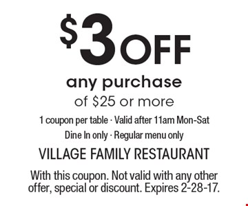$3 Off any purchase of $25 or more. 1 coupon per table. Valid after 11am Mon-Sat. Dine In only. Regular menu only. With this coupon. Not valid with any other offer, special or discount. Expires 2-28-17.