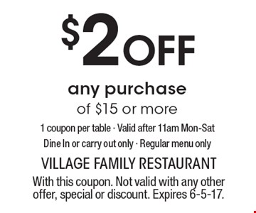 $2 Off any purchase of $15 or more1 coupon per table - Valid after 11am Mon-Sat Dine In or carry out only - Regular menu only. With this coupon. Not valid with any other offer, special or discount. Expires 6-5-17.