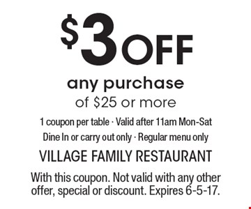$3 Off any purchase of $25 or more1 coupon per table - Valid after 11am Mon-Sat. Dine In or carry out only - Regular menu only. With this coupon. Not valid with any other offer, special or discount. Expires 6-5-17.
