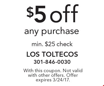 $5 off any purchase min. $25 check. With this coupon. Not valid with other offers. Offer expires 3/24/17.