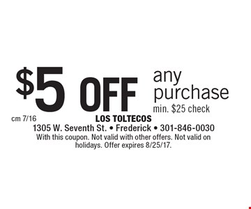 $5 OFF any purchase, min. $25 check. With this coupon. Not valid with other offers. Not valid on holidays. Offer expires 8/25/17.