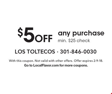 $5 Off any purchase min. $25 check. With this coupon. Not valid with other offers. Offer expires 2-9-18. Go to LocalFlavor.com for more coupons.