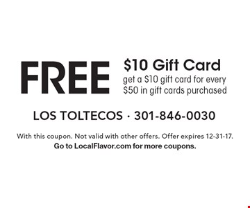 FREE $10 Gift Card. Get a $10 gift card for every $50 in gift cards purchased. With this coupon. Not valid with other offers. Offer expires 12-31-17. Go to LocalFlavor.com for more coupons.