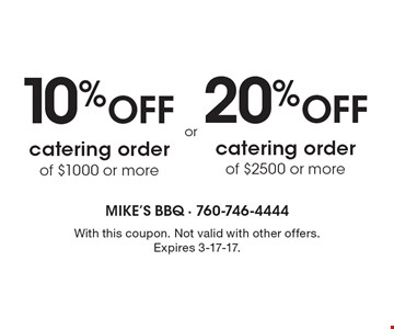 20% Off catering order of $2500 or more. 10% Off catering order of $1000 or more. With this coupon. Not valid with other offers. Expires 3-17-17.