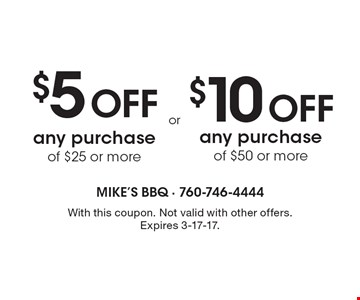 $10 Off any purchase of $50 or more. $5 Off any purchase of $25 or more. With this coupon. Not valid with other offers. Expires 3-17-17.